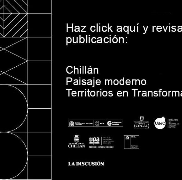 Chillán: Paisaje Moderno/ Territorios en transformación. (2017-2018)